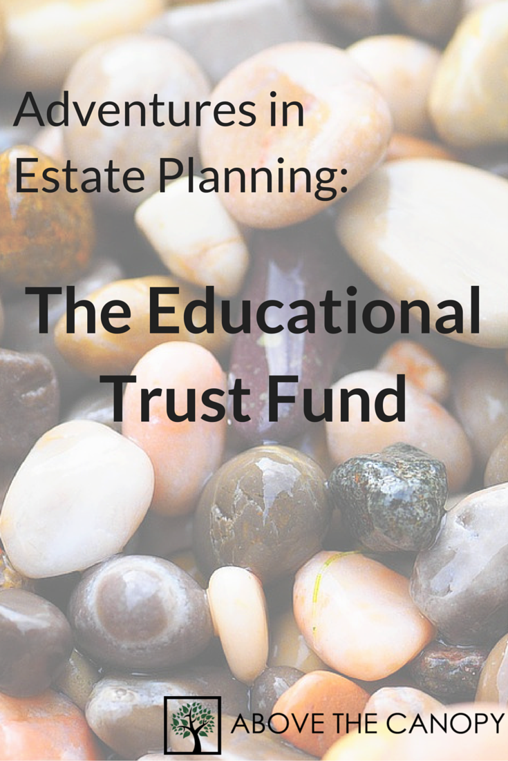 Adventures in Estate Planning: The Educational Trust Fund