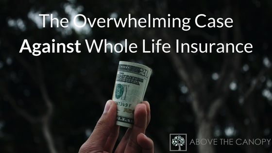 The Overwhelming Case Against Whole Life Insurance