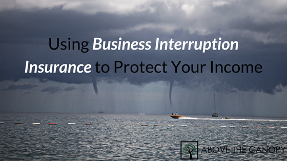 Using Business Interruption Insurance to Protect Your Income