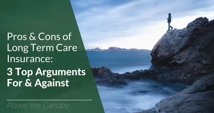 Pros & Cons of Long Term Care Insurance 3 Top Arguments For & Against