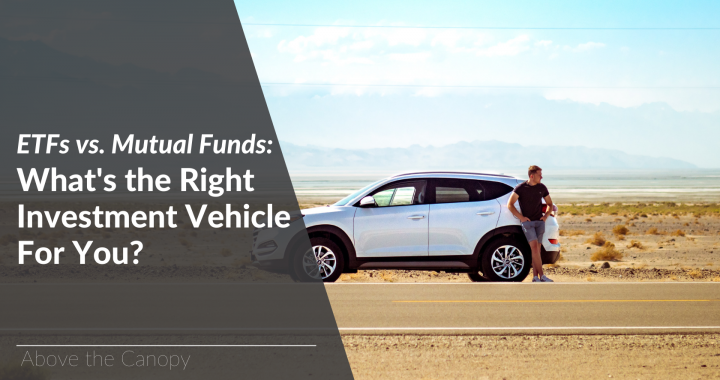 Mutual Funds vs. ETFs: What's the Right Investment Vehicle For You?