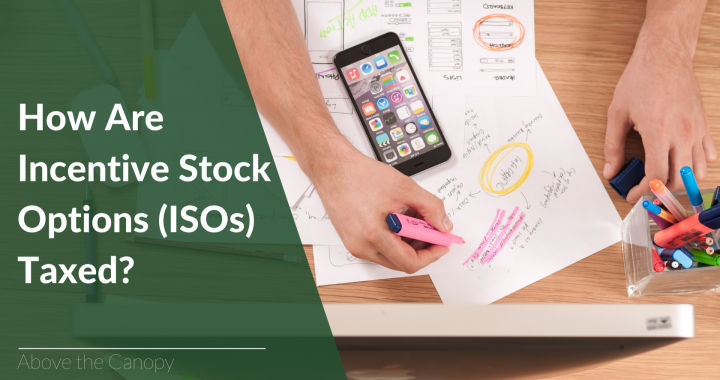 How are Incentive Stock Options (ISOs) Taxed?