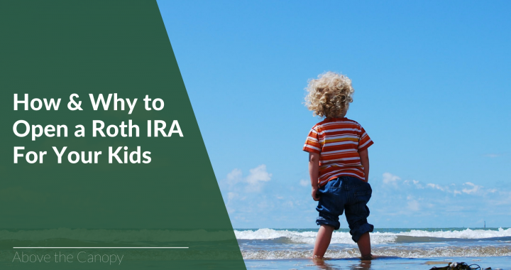 How & Why to Open a Roth IRA For Your Kids